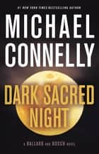 Dark Sacred Night ebook by Michael Connelly