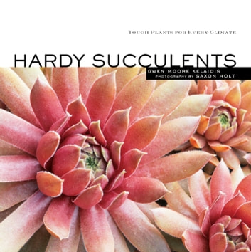 Hardy Succulents - Tough Plants for Every Climate ebook by Gwen Moore Kelaidis