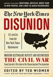 New York Times: Disunion - Modern Historians Revisit and Reconsider the Civil War from Lincoln's Election to the Emancipation Proclamation ebook by The New York Times,Ted Widmer,Clay Risen,George Kalogerakis