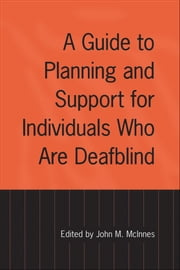 A Guide to Planning and Support for Individuals Who Are Deafblind ebook by John McInnes