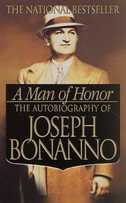 A Man of Honor - The Autobiography of Joseph Bonanno ebook by Joseph Bonanno