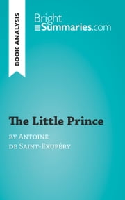 Book Analysis: The Little Prince by Antoine de Saint-Exupéry - Summary, Analysis and Reading Guide ebook by Pierre Weber,Carly Probert