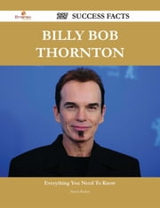 Billy Bob Thornton 227 Success Facts - Everything you need to know about Billy Bob Thornton ebook by Susan Barker