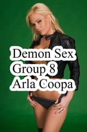 Demon Sex Group 8 ebook by Arla Coopa