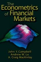 The Econometrics of Financial Markets ebook by John Y. Campbell, Andrew W. Lo, A. Craig MacKinlay