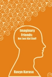 Imaginary Friends: Not Just Kid Stuff ebook by Ravyn Karasu