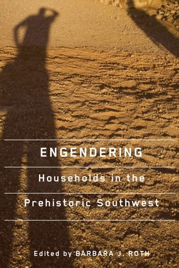 Engendering Households in the Prehistoric Southwest ebook by