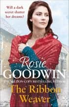 The Ribbon Weaver - A young girl's sparkling future is thwarted by a devastating secret ebook by Rosie Goodwin