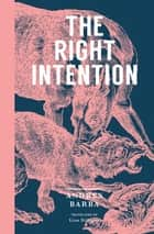 The Right Intention ebook by Andrés Barba, Lisa Dillman