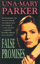 False Promises - A spellbinding novel of intrigue, mystery and suspense ebook by Una-Mary Parker
