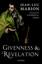 Givenness and Revelation ebook by Jean-Luc Marion,Stephen E. Lewis