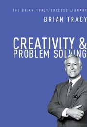 Creativity and Problem Solving (The Brian Tracy Success Library) ebook by Brian Tracy
