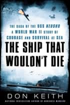 The Ship That Wouldn't Die - The Saga of the USS Neosho- A World War II Story of Courage and Survival at Sea ebook by Don Keith