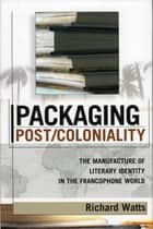 Packaging Post/Coloniality ebook by Richard Watts