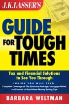 JK Lasser's Guide for Tough Times ebook by Barbara Weltman