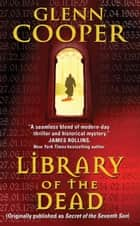 Library of the Dead - (Originally published as SECRET OF THE SEVENTH SON) ebook by Glenn Cooper