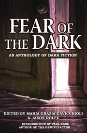 Fear of the Dark - An Anthology of Dark Fiction ebook by Maria Grazia Cavicchioli,Jason Rolfe,Paul Kane