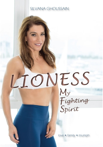 Lioness - My Fighting Spirit ebook by Silvana Ghoussain