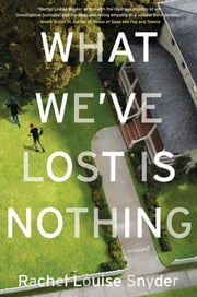 What We've Lost Is Nothing - A Novel ebook by Rachel Louise Snyder