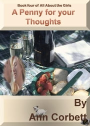 A Penny For Your Thoughts - All About the Girls, #4 ebook by Ann Corbett