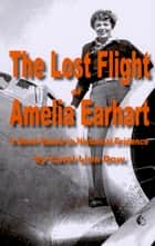 The Lost Flight of Amelia Earhart ebook by Carol Linn Dow