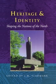 Heritage and Identity - Shaping the Nations of the North ebook by J.M. Fladmark,Thor Heyerdahl