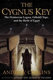 The Cygnus Key - The Denisovan Legacy, Göbekli Tepe, and the Birth of Egypt ebook by Andrew Collins