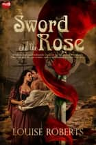 The Sword and the Rose ebook by Louise Roberts