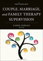 Couple, Marriage, and Family Therapy Supervision ebook by Karin Jordan, PhD