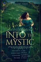 Into the Mystic, Volume Three ebook by Ava Kelly, Bru Baker, Lis Valentine,...