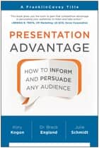 Presentation Advantage - How to Inform and Persuade Any Audience ebook by Kory Kogon, Breck England, Julie Schmidt