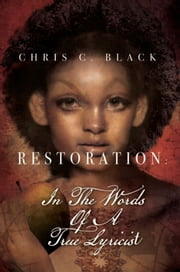 Restoration: In The Words Of A True Lyricist ebook by Chris C. Black