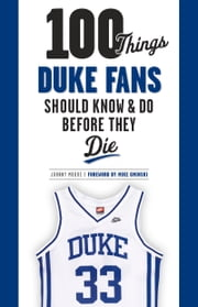 100 Things Duke Fans Should Know & Do Before They Die ebook by Johnny Moore,Mike Gminski
