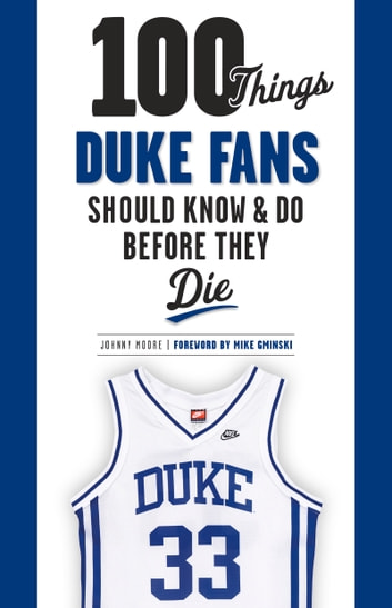 100 Things Duke Fans Should Know & Do Before They Die ebook by Johnny Moore