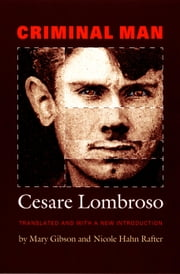 Criminal Man ebook by Cesare Lombroso,Mary Gibson,Nicole  Hahn Rafter,Cesare Lombroso
