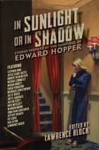 In Sunlight or In Shadow: Stories Inspired by the Paintings of Edward Hopper ebook by Lawrence Block