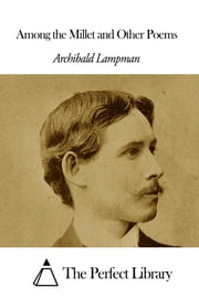 Among the Millet and Other Poems ebook by Archibald Lampman