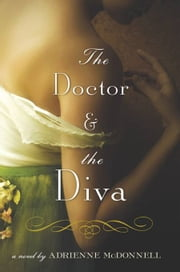 The Doctor and the Diva - A Novel ebook by Adrienne McDonnell