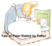 The Tale of Peter Rabbit, Illustrated ebook by Potter,Beatrix
