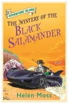 The Mystery of the Black Salamander - Book 12 eBook by Helen Moss, Leo Hartas