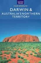 Darwin & Australia's Northern Territory ebook by Holly  Smith
