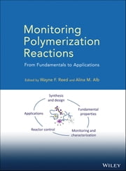 Monitoring Polymerization Reactions - From Fundamentals to Applications ebook by Wayne F. Reed,Alina M. Alb