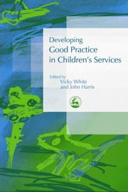 Developing Good Practice in Children's Services ebook by White, Vicky