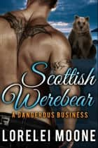 Scottish Werebear: A Dangerous Business ebook by Lorelei Moone