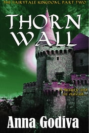 Thorn Wall - A Retold Fairy Tale ebook by Anna Godiva