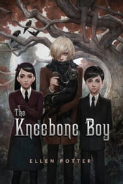 The Kneebone Boy ebook by Ellen Potter
