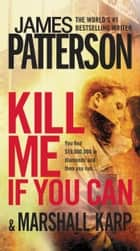 Kill Me If You Can ebook by James Patterson, Marshall Karp