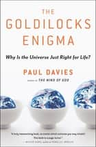 The Goldilocks Enigma - Why Is the Universe Just Right for Life? ebook by Paul Davies