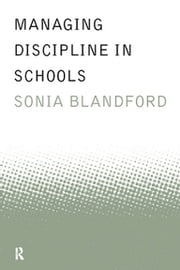 Managing Discipline in Schools ebook by Sonia Blandford