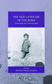 The Nazi Genocide of the Roma - Reassessment and Commemoration ebook by Anton Weiss-Wendt